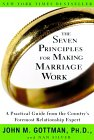 The Seven Principles for Making Marriage Work by John M. Gottman, Ph.D.